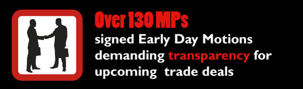 Over 130 MPs signed Early Day Motions demanding transparency for upcoming  trade deals