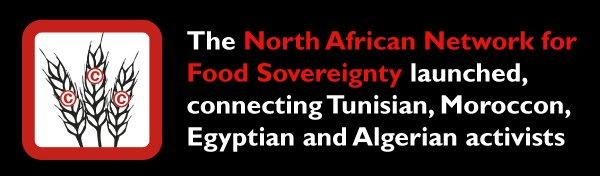 The North African Network for Food Sovereignty launched, connecting Tunisian, Moroccon, Egyptian and Algerian activists